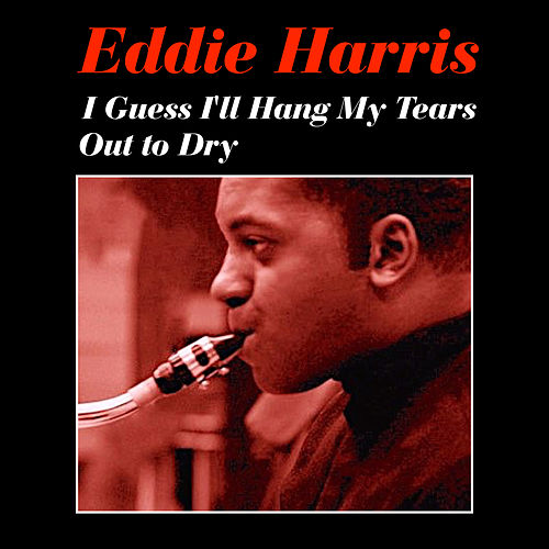 Guess I'll Hang My Tears out to Dry by Eddie Harris
