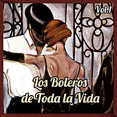 Los Boleros de Toda la Vida, Vol. 1 by Various Artists