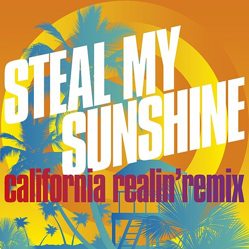 Steal My Sunshine (California Realin' Remix) by Len