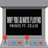 Why You Always Playing? (feat. Celli$) by Prince