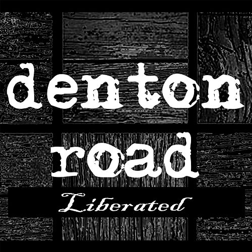 Liberated by Denton Road
