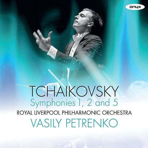 Tchaikovsky: Symphonies Nos. 1, 2 & 5 by Vasily Petrenko