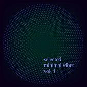 Selected Minimal Vibes, Vol. 1 - Finest in Minimal Techno Music by Various Artists