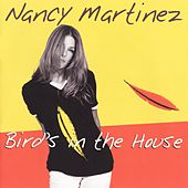 Bird's in the House by Nancy Martinez