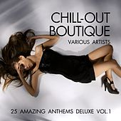 Chill-Out Boutique (25 Amazing Anthems Deluxe), Vol. 1 by Various Artists