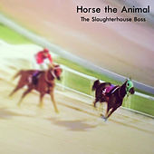 The Slaughterhouse Boss by Horse the Animal