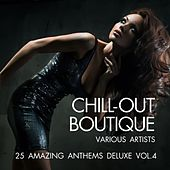 Chill-Out Boutique (25 Amazing Anthems Deluxe), Vol. 4 by Various Artists