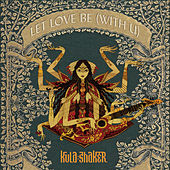 Let Love Be (with U) by Kula Shaker