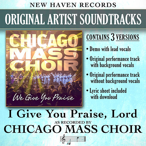 I Give You Praise Lord (Performance Tracks) by Chicago Mass Choir