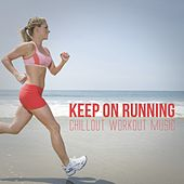 Keep on Running: Chillout Workout Music by Various Artists