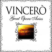 Vinceró , Great Opera Arias by Various Artists