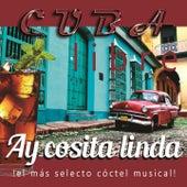 Cuba Libre: Ay Cosita Linda (¡El Más Selecto Cóctel Musical!) by Various Artists