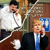 La Llamada del Chapo a Donald Trump by Erika Vidrio