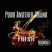 Pour Another Drank by Fresh