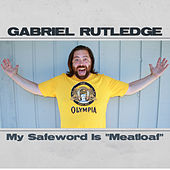 My Safe Word Is Meatloaf by Gabriel Rutledge