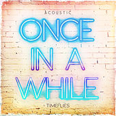 Once In A While (Acoustic) by Timeflies