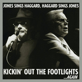 Kickin' Out The Footlights... Again: Jones Sings Haggard, Haggard Sings Jones by Various Artists