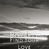 Find Your Love by Royalty