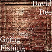 Going Fishing by David Dee