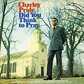 Did You Think To Pray (Bonus Track Version) by Charley Pride