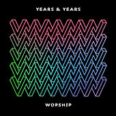 Worship by Years & Years
