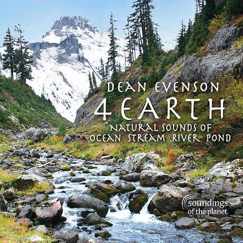 4 Earth: Natural Sounds of Ocean Stream River Pond by Dean Evenson