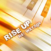 Rise Up by Ray Watson