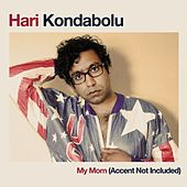My Mom (Accent Not Included) - Single by Hari Kondabolu