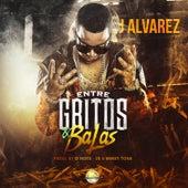 Entre Gritos y Balas by J. Alvarez