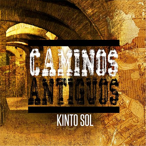 Caminos Antiguos by Kinto Sol