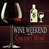 Wine Weekend: Chillout Music by Various Artists