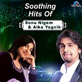 Soothing Hits of Sonu Nigam & Alka Yagnik by Various Artists