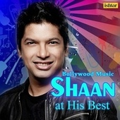Bollywood Music Shaan at His Best by Various Artists