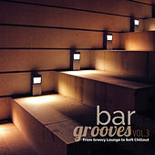 Bar Grooves, Vol. 3: From Groovy Lounge to Soft Chillout by Various Artists
