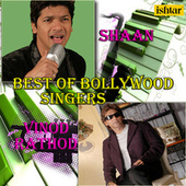 Best of Bollywood Singers - Shaan & Vinod Rathod by Various Artists