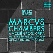 Marcus Chambers: A Modern Rock Opera, Pt. I: The Infinite Dick Around of Narcissistic Hypocrisy by Rubix