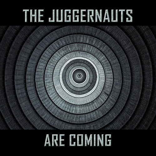 The Juggernauts Are Coming by The Juggernauts
