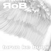Turun Ke Bumi by Rob
