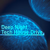 Deep Night Tech House Drive by Various Artists