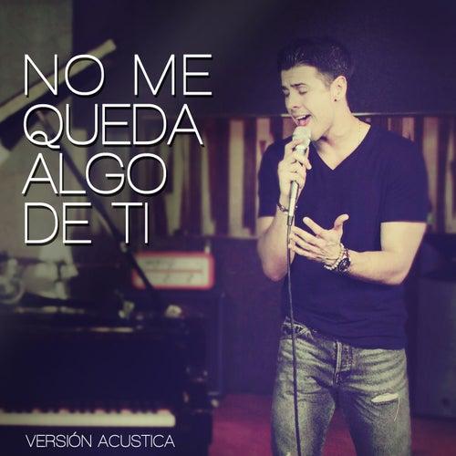 No Me Queda Algo De Ti (Acústico) by Juan Manuel