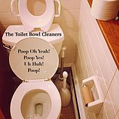 Poop Oh Yeah! Poop Yes! Uh Huh! Poop! by The Toilet Bowl Cleaners (1)