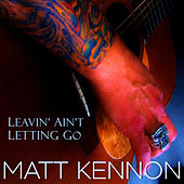 Leavin' Ain't Letting Go by Matt Kennon
