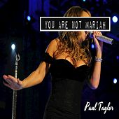 You are not Mariah by Paul Taylor