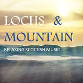 Lochs & Mountain: Relaxing Scottish Music by Various Artists