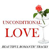 Unconditional Love: Beautiful Romantic Tracks by Various Artists