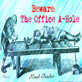 Beware: The Office A-Hole by Paul Taylor