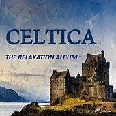 Celtica: The Relaxation Album by Various Artists
