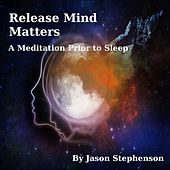 Release Mind Matters: A Meditation Prior to Sleep by Jason Stephenson