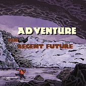 The Recent Future by Adventure