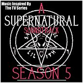 A Supernatural Soundtrack Season 5: (Music Inspired by the TV Series) by Various Artists